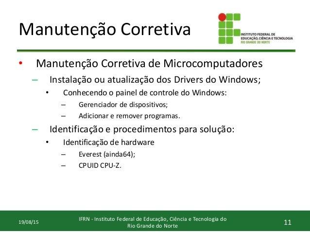 Manutenção Corretiva • Manutenção Corretiva de Microcomputadores – Instalação ou atualização dos Drivers do Windows; • Con...