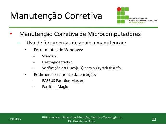 Manutenção Corretiva • Manutenção Corretiva de Microcomputadores – Uso de ferramentas de apoio a manutenção: • Ferramentas...