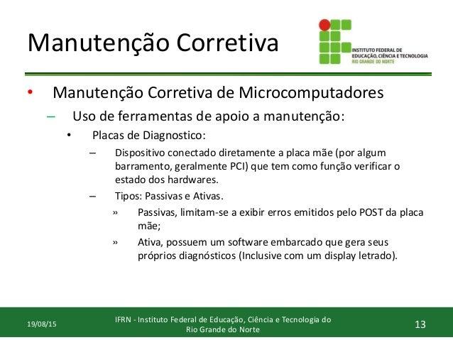 Manutenção Corretiva • Manutenção Corretiva de Microcomputadores – Uso de ferramentas de apoio a manutenção: • Placas de D...