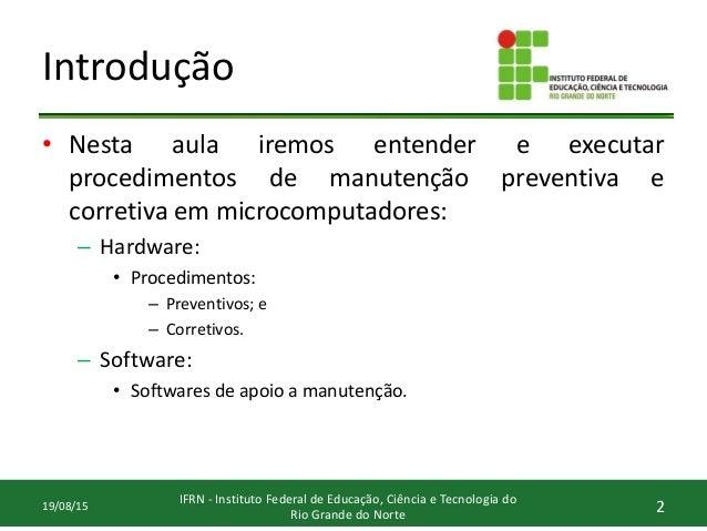 Introdução • Nesta aula iremos entender e executar procedimentos de manutenção preventiva e corretiva em microcomputadores...