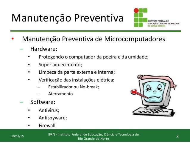 Manutenção Preventiva • Manutenção Preventiva de Microcomputadores – Hardware: • Protegendo o computador da poeira e da um...