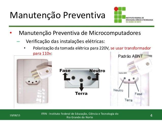 Manutenção Preventiva • Manutenção Preventiva de Microcomputadores – Verificação das instalações elétricas: • Polarização ...