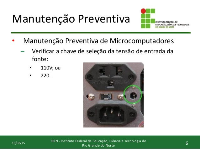 Manutenção Preventiva • Manutenção Preventiva de Microcomputadores – Verificar a chave de seleção da tensão de entrada da ...