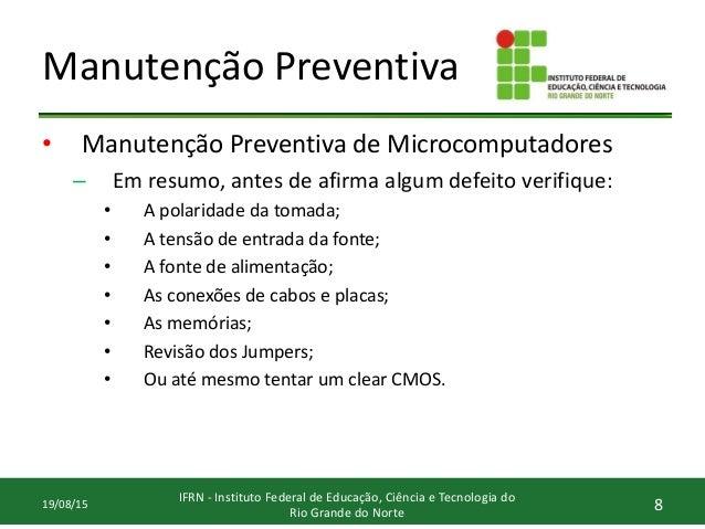 Manutenção Preventiva • Manutenção Preventiva de Microcomputadores – Em resumo, antes de afirma algum defeito verifique: •...