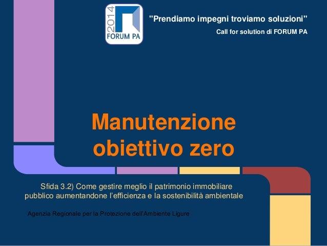 """""""Prendiamo impegni troviamo soluzioni"""" Call for solution di FORUM PA Manutenzione obiettivo zero Sfida 3.2) Come gestire m..."""