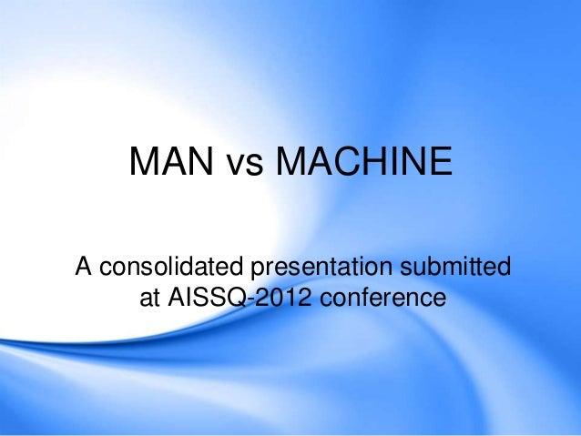 essay on man versus machine The first debate: man vs machine by william saletan  did al gore win last night's debate against george w bush a lot of pundits think so.