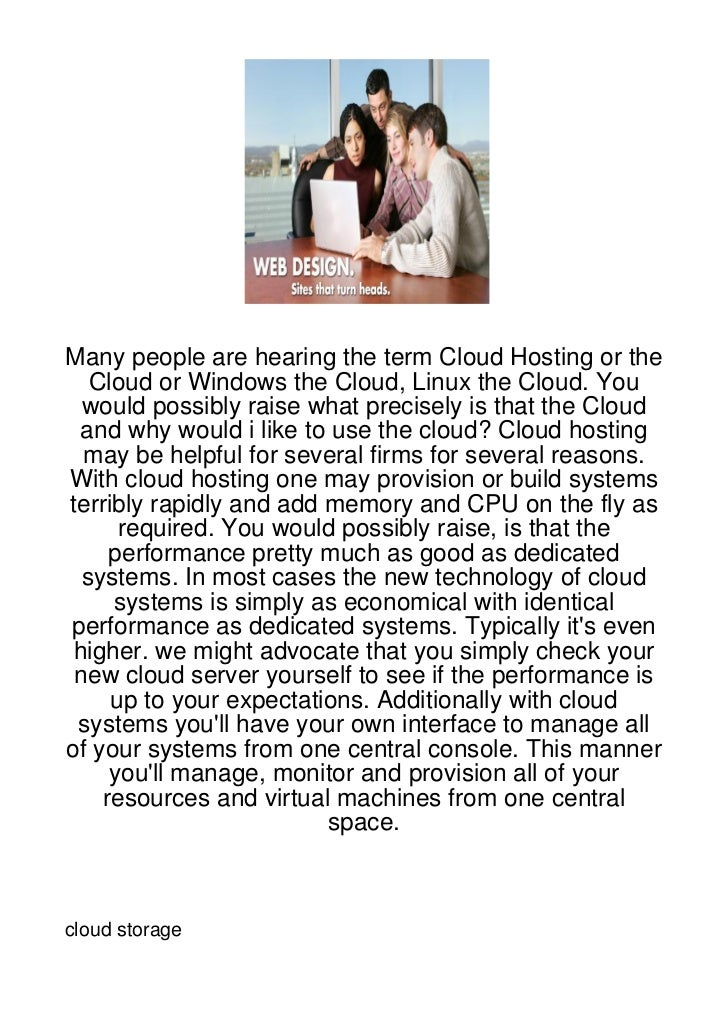 Many people are hearing the term Cloud Hosting or the   Cloud or Windows the Cloud, Linux the Cloud. You  would possibly r...