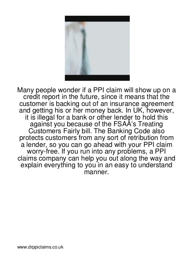 Many people wonder if a PPI claim will show up on a  credit report in the future, since it means that the customer is back...