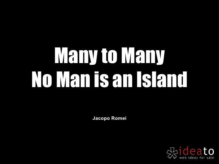Many to Many No Man is an Island Jacopo Romei