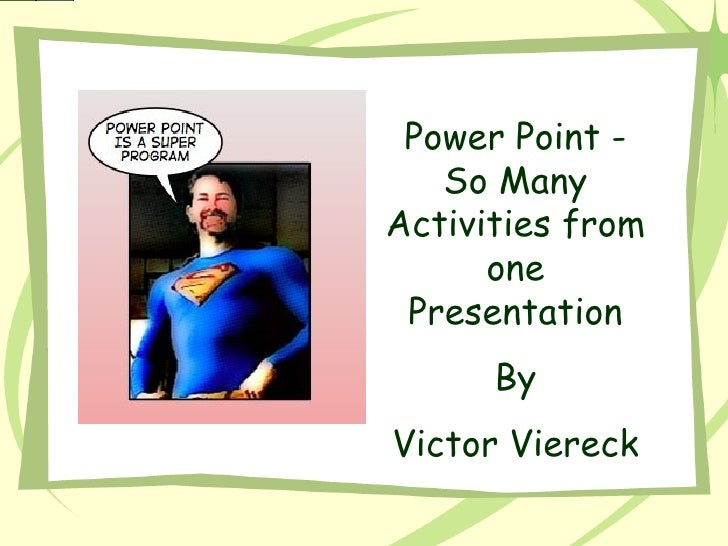 Power Point - So Many Activities from one Presentation By Victor Viereck