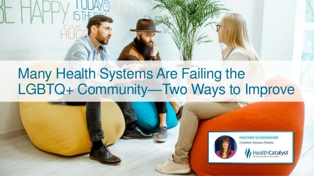 Many Health Systems Are Failing the LGBTQ+ Community—Two Ways to Improve