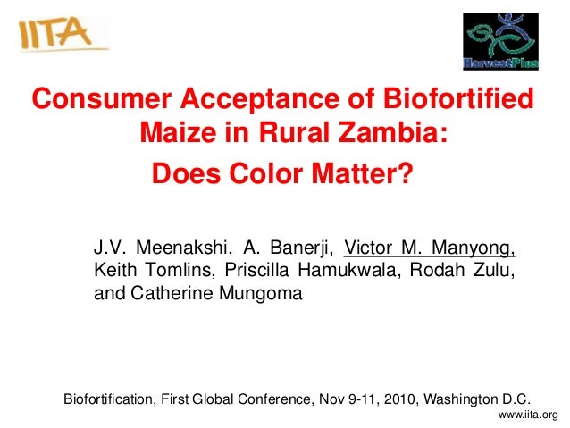 www.iita.org Consumer Acceptance of Biofortified Maize in Rural Zambia: Does Color Matter? J.V. Meenakshi, A. Banerji, Vic...