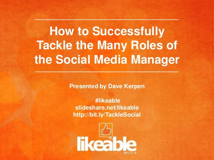 How to Successfully Tackle the Many Roles ofthe Social Media Manager      Presented by Dave Kerpen                #likeabl...