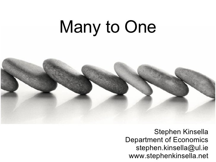 Many to One Stephen Kinsella Department of Economics [email_address] www.stephenkinsella.net