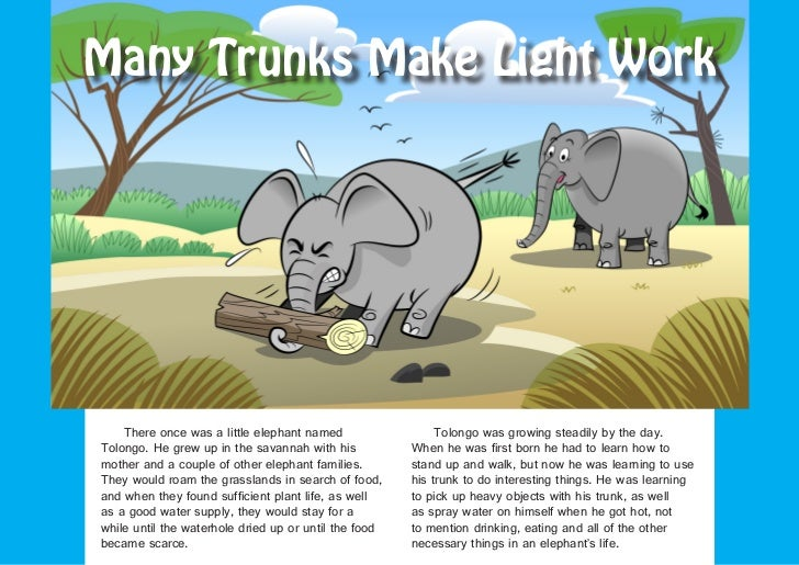 Many Trunks Make Light Work    There once was a little elephant named                  Tolongo was growing steadily by the...