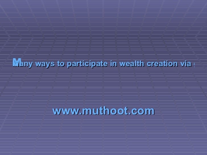 Many ways to participate in wealth creation via gold www.muthoot.com