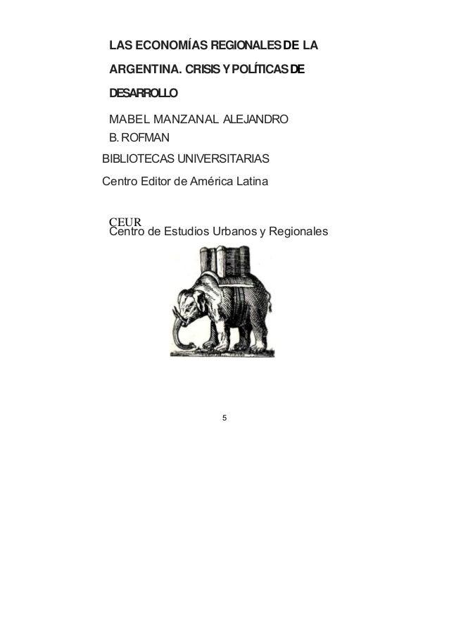 LAS ECONOMÍAS REGIONALES DE LA  ARGENTINA. CRISIS Y POLÍTICAS DE  DESARROLLO  MABEL MANZANAL ALEJANDRO  B. ROFMAN  BIBLIOT...