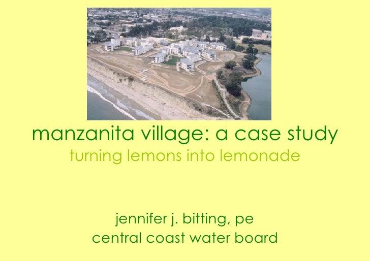 manzanita village: a case study turning lemons into lemonade jennifer j. bitting, pe central coast water board