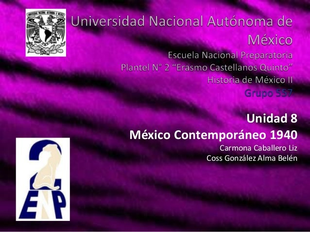 Unidad 8México Contemporáneo 1940              Carmona Caballero Liz           Coss González Alma Belén