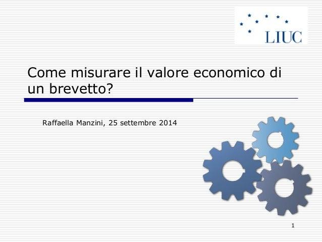 1  Come misurare il valore economico di un brevetto?  Raffaella Manzini, 25 settembre 2014