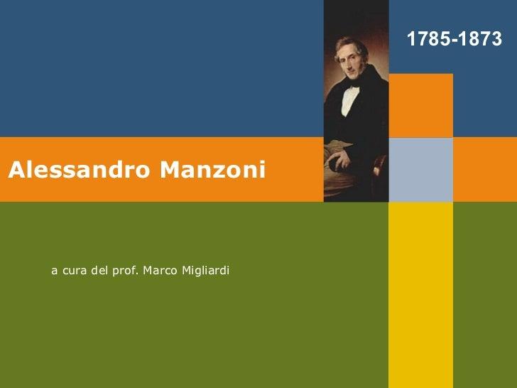 Alessandro Manzoni a cura del prof. Marco Migliardi 1785-1873
