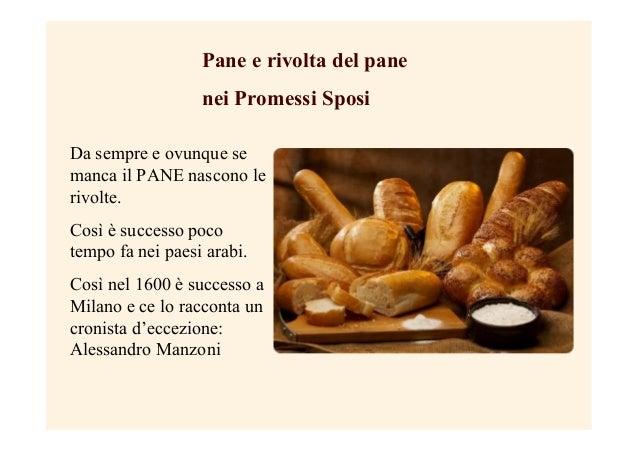 Pane e rivolta del pane nei Promessi Sposi Da sempre e ovunque se manca il PANE nascono le rivolte. Così è successo poco t...