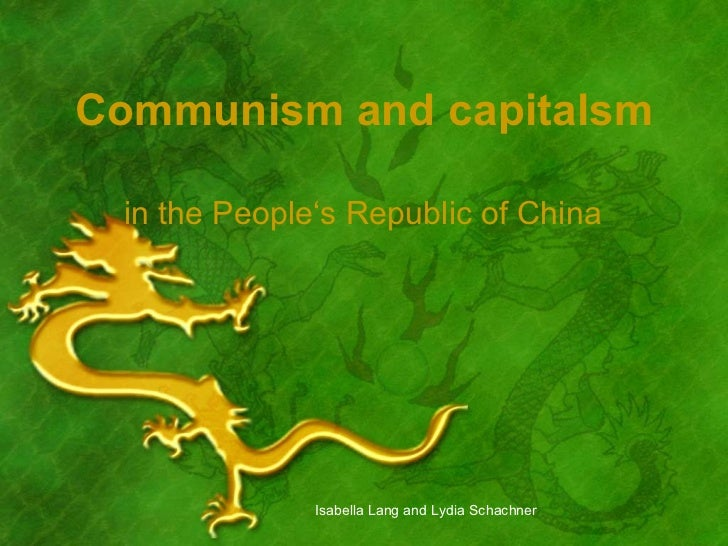 Communism and capitalsm in the People's Republic of China Isabella Lang and Lydia Schachner