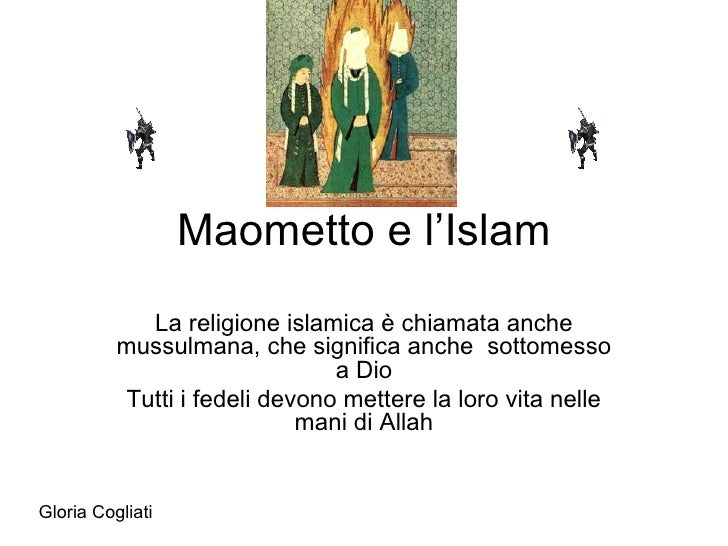 Maometto e l'Islam La religione islamica è chiamata anche mussulmana, che significa anche  sottomesso a Dio Tutti i fedeli...