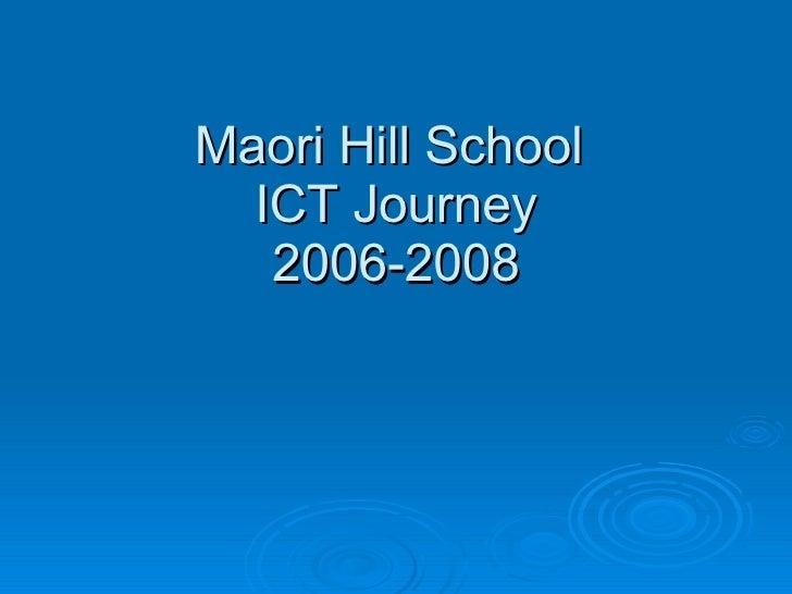 Maori Hill School  ICT Journey 2006-2008
