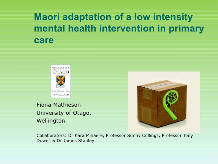 Maori adaptation of a low intensitymental health intervention in primarycareFiona MathiesonUniversity of Otago,WellingtonC...