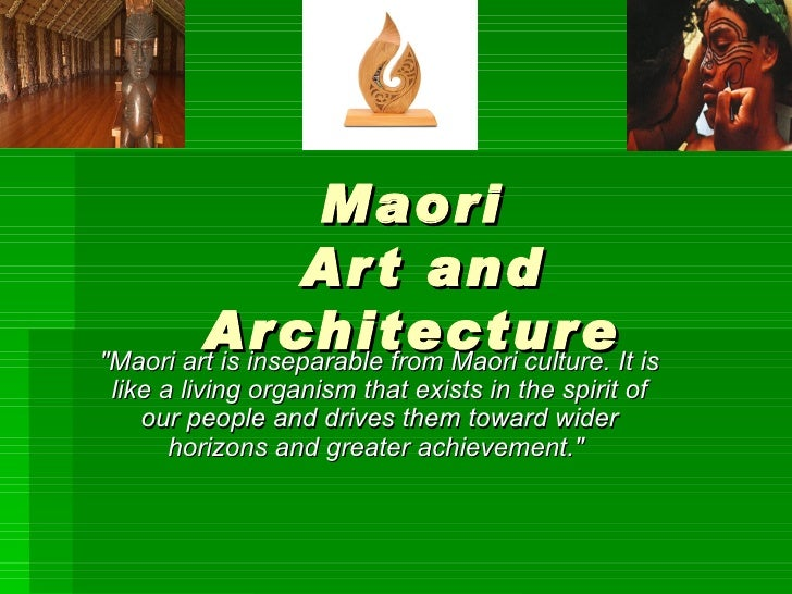 "Maori  Art and Architecture   ""Maori art is inseparable from Maori culture. It is like a living organism that exists ..."