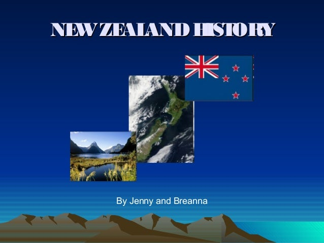 NEWZEALANDHISTORYNEWZEALANDHISTORY By Jenny and Breanna