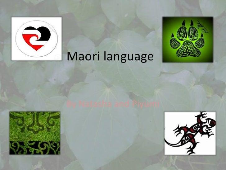 Maori language<br />By Natasha and Piyumi<br />