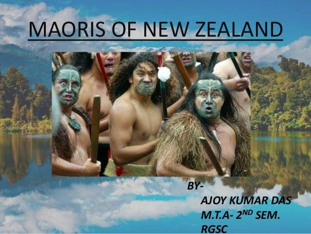 MAORIS OF NEW ZEALAND  BYAJOY KUMAR DAS M.T.A- 2ND SEM. RGSC