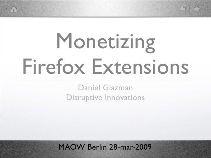 Monetizing Firefox Extensions        Daniel Glazman     Disruptive Innovations        MAOW Berlin 28-mar-2009