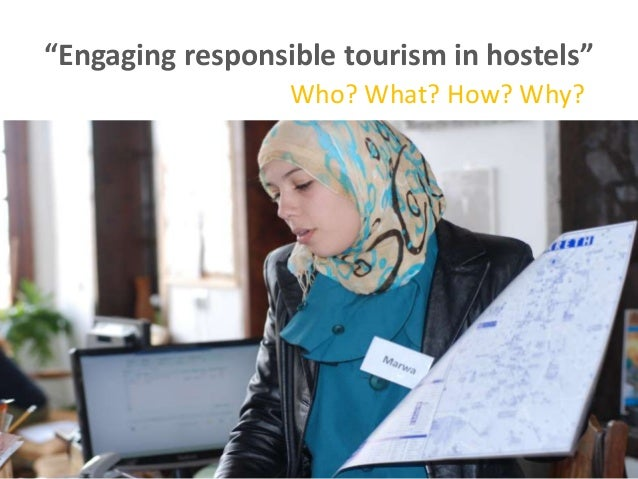 """Engaging responsible tourism in hostels""                  Who? What? How? Why?"