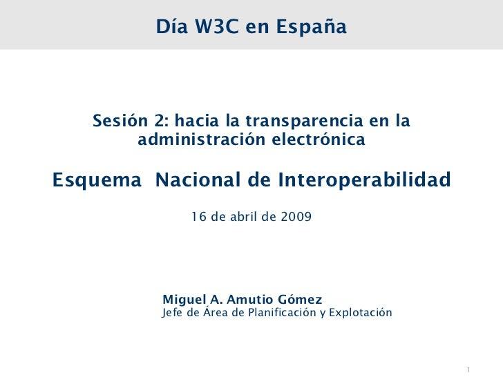 Día W3C en España   Sesión 2: hacia la transparencia en la        administración electrónicaEsquema Nacional de Interopera...