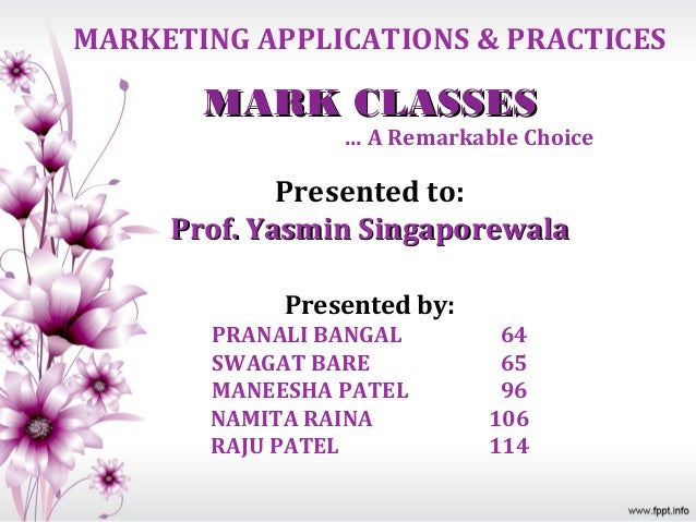 MARKETING APPLICATIONS & PRACTICES       MARK CLASSES                … A Remarkable Choice             Presented to:     P...