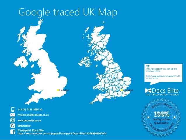 Google traced UK Map  +44 (0) 7411 2555 42  mkearnon@docselite.co.uk  www.docselite.co.uk  London London  @docselite  Powe...