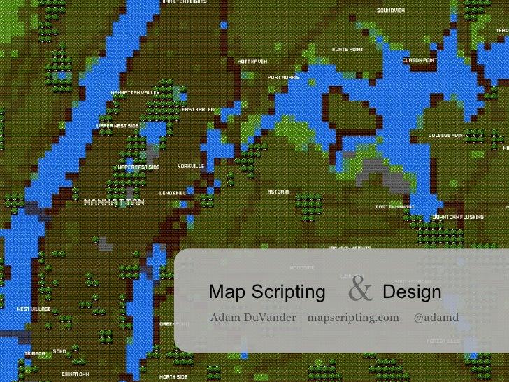 Map Scripting & Design Adam DuVander  mapscripting.com  @adamd