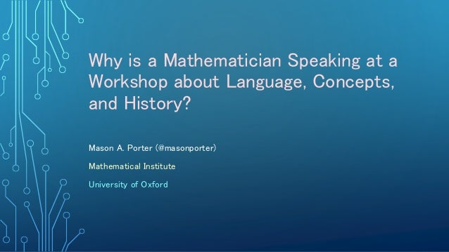 Why is a Mathematician Speaking at a Workshop about Language, Concepts, and History? Mason A. Porter (@masonporter) Mathem...