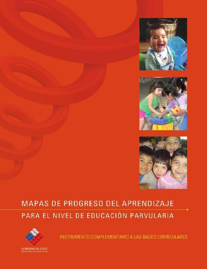 MAPAS DE PROGRESO DEL APRENDIZAJEPARA EL NIVEL DE EDUCACIÓN PARVULARIA  Instrumento complementario a las bases curriculares