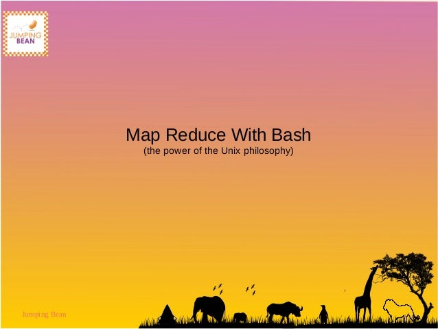 Jumping Bean  Map Reduce With Bash  (the power of the Unix philosophy)