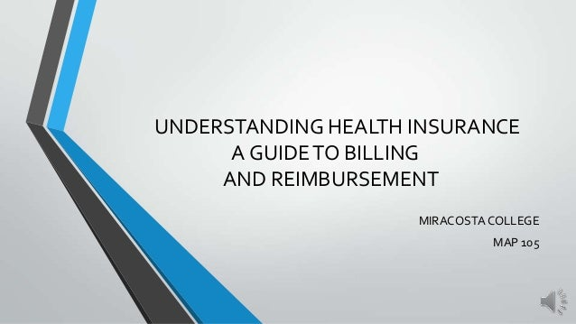 UNDERSTANDING HEALTH INSURANCEA GUIDETO BILLINGAND REIMBURSEMENTMIRACOSTA COLLEGEMAP 105