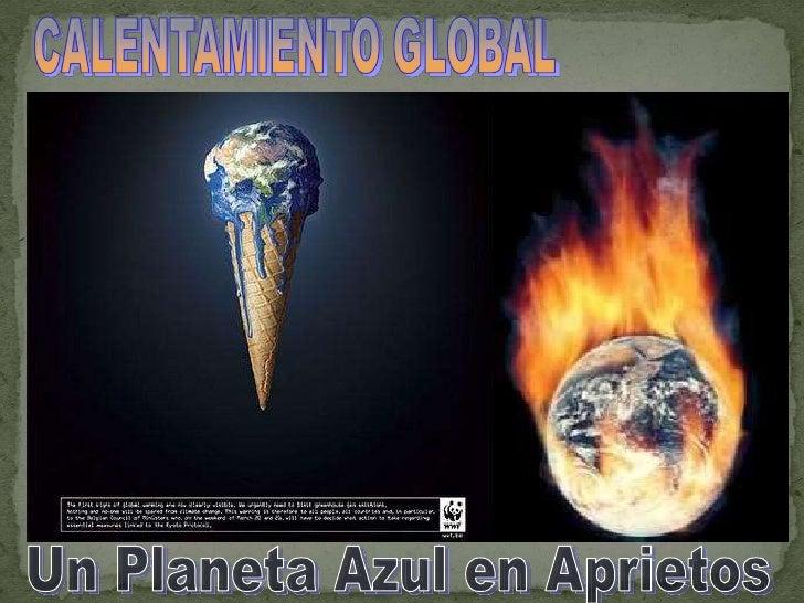 CALENTAMIENTO GLOBAL<br />Un Planeta Azul en Aprietos<br />