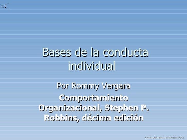 Bases de la conducta individual  Por Rommy Vergara Comportamiento Organizacional, Stephen P. Robbins, décima edición
