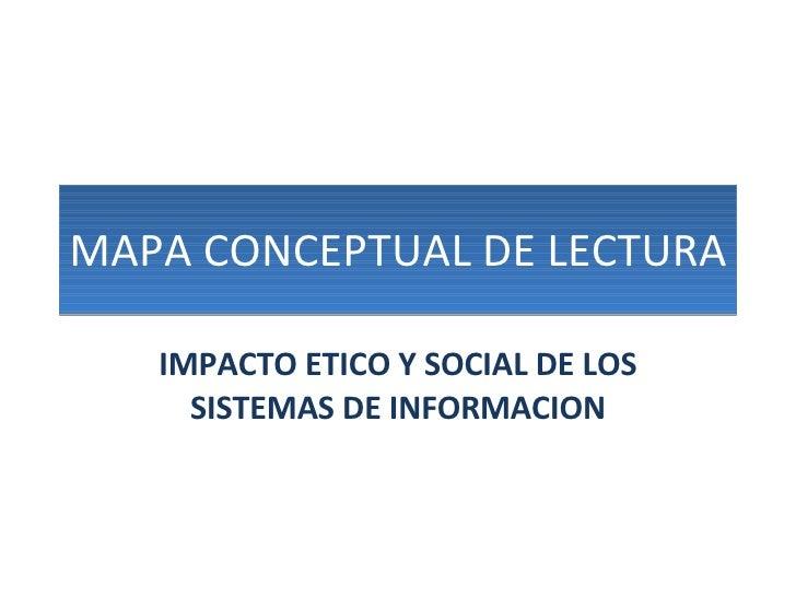 MAPA CONCEPTUAL DE LECTURA IMPACTO ETICO Y SOCIAL DE LOS SISTEMAS DE INFORMACION