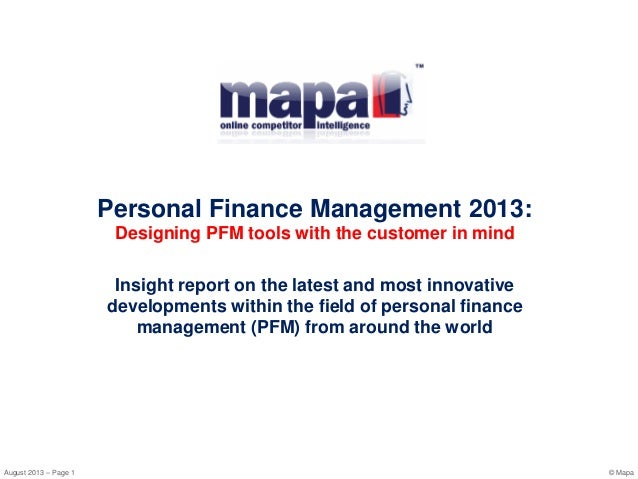 August 2013 – Page 1 © Mapa Personal Finance Management 2013: Designing PFM tools with the customer in mind Insight report...