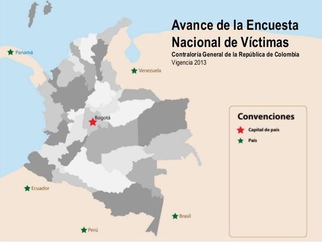 Avance de la Encuesta Nacional de Víctimas Contraloría General de la República de Colombia Vigencia 2013