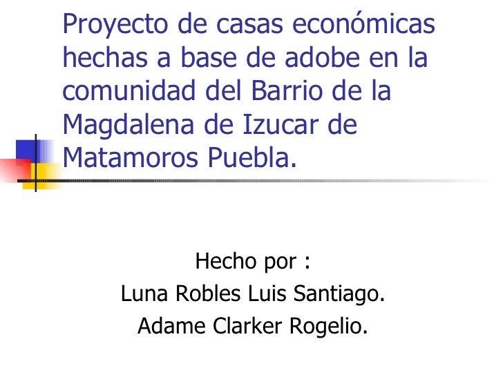 Proyecto de casas económicas hechas a base de adobe en la comunidad del Barrio de la Magdalena de Izucar de Matamoros Pueb...